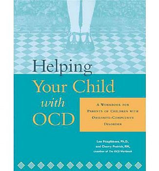 Helping Your Child With OCD:  A Workbook for Parents of Children with Obsessive Compulsive Disorder