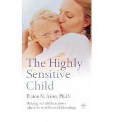 Highly Sensitive Child, The: Helping Our Children Thrive When the World Overwhelms Them