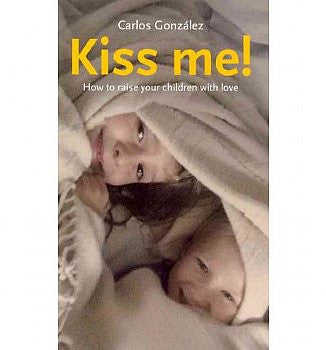 Kiss Me!: How to Raise Your Children with Love