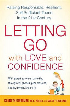 Letting Go with Love and Confidence: Raising Responsible, Resilient, Self-Sufficient Teens in the 21st Century