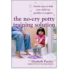 No-Cry Potty Training Solution, The: Gentle Ways to Help Your Child Say Good-Bye to Nappies