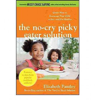 No-Cry Picky Eater Solution, The: Gentle Ways to Encourage Your Child to Eat And Eat Healthy