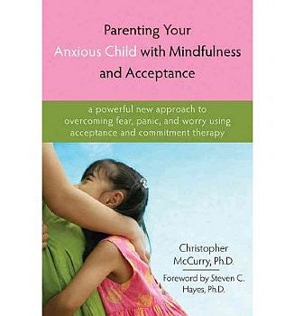 Parenting Your Anxious Child With Mindfulness & Acceptance