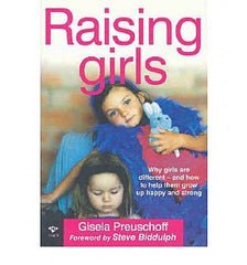 Raising Girls: Why Girls are Different and How to Help Them Grow Up Happy and Strong