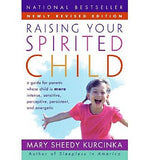 Raising Your Spirited Child: A Guide for Parents Whose Child is More Intense, Sensitive, Perceptive, Persistent, And Energetic
