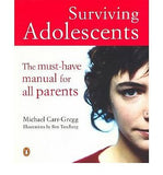 Surviving Adolescents: The Must-Have Manual for All Parents