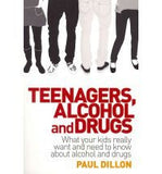 Teenagers, Alcohol and Drugs: What Your Kids Really Want and Need to Know About Alcohol and Drugs