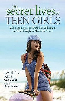 Secret Lives of Teen Girls, The: What Your Mother Wouldn't Talk about    but Your Daughter Needs to Know