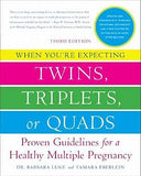 When You're Expecting Twins, Triplets, or Quads: Proven Guidelines for a Healthy Multiple Pregnancy (Third Edition)