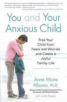 You and Your Anxious Child : Free Your Child from Fears and Worries and  Create a Joyful Family Life