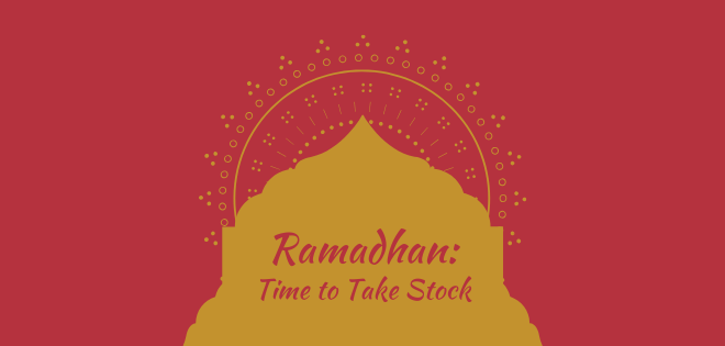 Ramadhan: Time to Take Stock