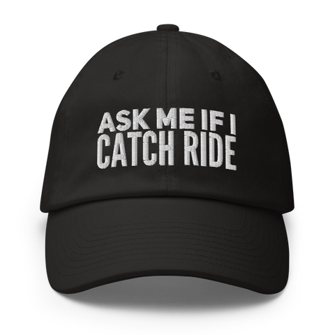 Baseball Hat: Ask Me If I Catch Ride 🌟 NEW!