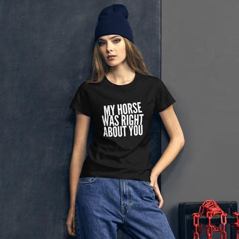 Women's short sleeve t-shirt: my horse was right about you