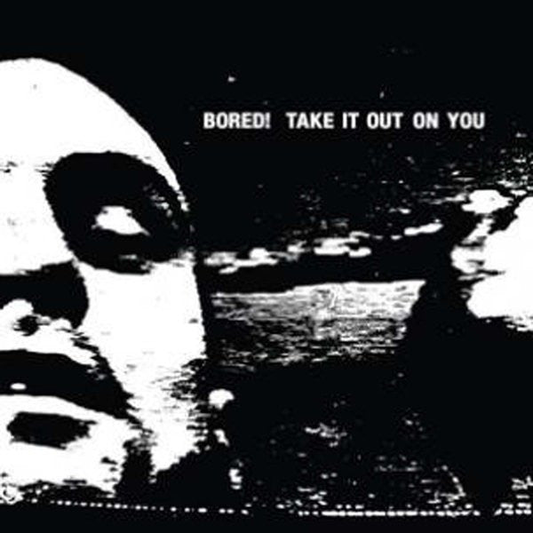 Bored - Take It Out On You LP