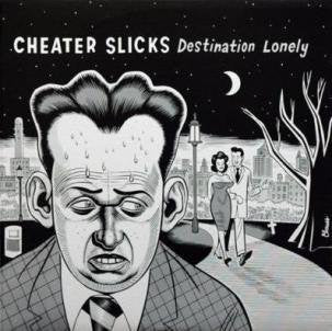 Cheater Slicks ‎– Destination Lonely LP