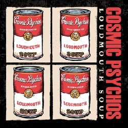 COSMIC PSYCHOS - LOUDMOUTH SOUP    LP / CD