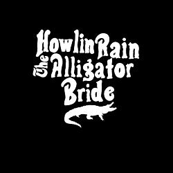 HOWLIN RAIN - ALLIGATOR BRIDE   (Ltd. LP / LP / CD)
