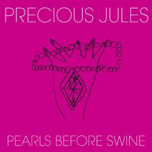 Precious Jules - Pearls Before Swine 7""