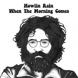 Howlin Rain When The Morning Comes / Collage (Demo) CLEAR VINYL 7""