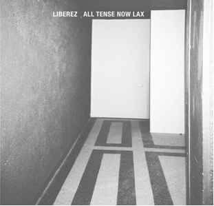 Libarez - All Tense Now Lax   LP / CD