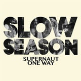 Slow Season - Supernaut / One Way or Another   7""