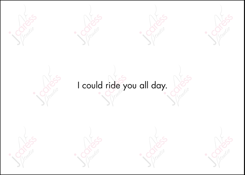 I could ride you all day - Greeting Card