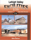 Lehigh Valley Facilities In Color Volume 1: New York Division