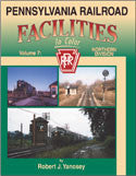 Pennsylvania Railroad Facilities In Color Volume 7: Northern Division