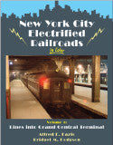 New York City Electrified Railroads In Color Volume 1: Lines Into Grand Central Terminal
