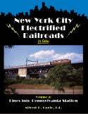 New York City Electrified Railroads In Color Volume 2: Lines into Pennsylvania Station