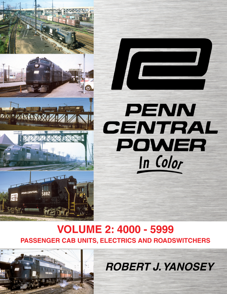 Penn Central Power In Color Volume 2: 4000-5399 Passenger Cab Units, Electrics, and Roadswitchers