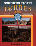 Southern Pacific Facilities In Color Volume 1: California, Oregon, Nevada, and Utah