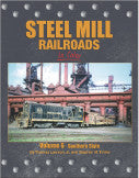 Steel Mills Railroads In Color Volume 6:  Southern Style