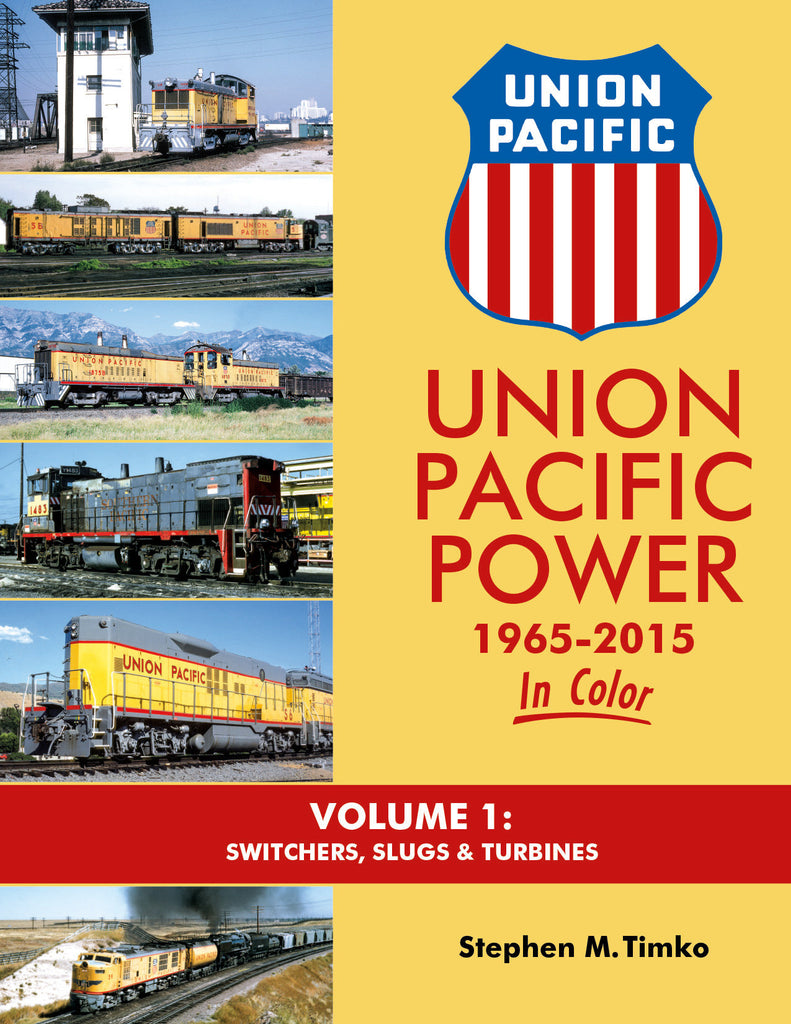 Union Pacific Power 1965-2015 In Color Volume 1: Switchers, Slugs & Turbines