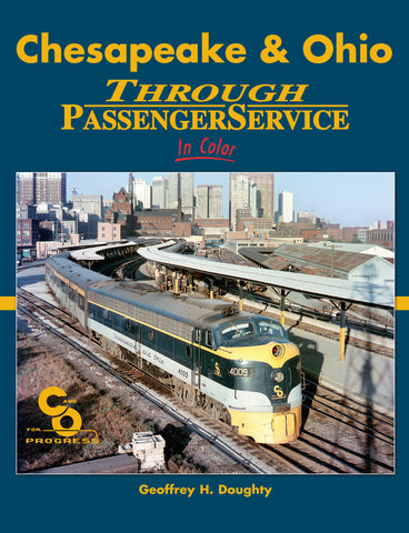 Chesapeake & Ohio Through Passenger Service In Color<br><i><small>Available January 5, 2017</small></i>