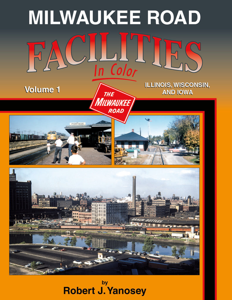Milwaukee Road Facilities In Color Volume 1: Illinois, Wisconsin and Iowa<br><i><small>Available February 1, 2017</small></i>
