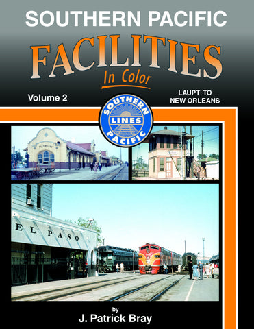 Southern Pacific Facilities In Color Volume 2: LAUPT to New Orleans<br><i><small>Available March 1, 2017</small></i>