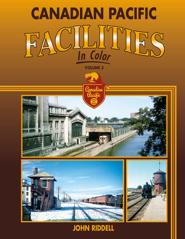 Canadian Pacific Facilities In Color: Volume 3<br><i><small>Available March 1, 2017</small></i>