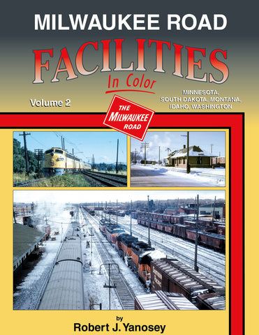 Milwaukee Road Facilities In Color Volume 2: MN, SD, MT, ID & WA<br><i><small>Available April 1, 2017</small></i>