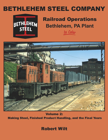 Bethlehem Steel Company Railroad Operations, Bethlehem, PA Plant In Color Volume 2: Making Steel, Finished Product Handling, and the Finals Years<br><i><small>Available October 1, 2017</small></i>