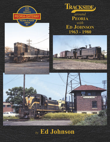 Trackside Around Peoria 1963-1980 with Ed Johnson<br><i><small>Available November 1, 2017</small></i><br><i><font color=3C8D0D>Holiday Release!</i></font>