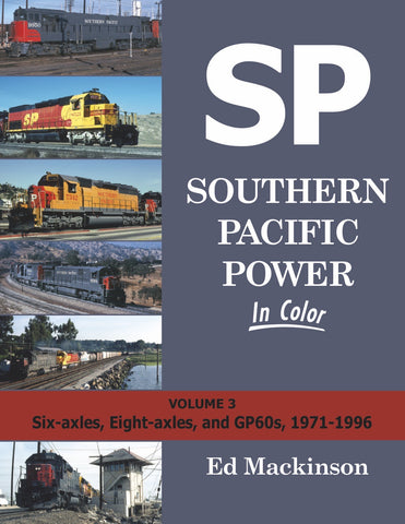 Southern Pacific Power In Color Volume 3: Six-axles, Eight-axles, and GP60s, 1971-1996<br><i><small>Available November 15, 2017</small></i><br><i><font color=3C8D0D>Holiday Release!</i></font>