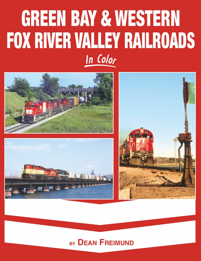 Green Bay & Western Fox River Valley Railroad In Color<br><i><small>Available January 5, 2018</small></i>
