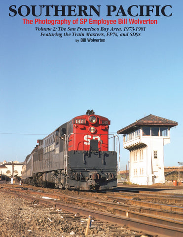 Southern Pacific The Photography of Bill Wolverton Volume 2: The San Francisco Bay Area, 1973-1981<br><i><small>Available September 1, 2018</small></i>
