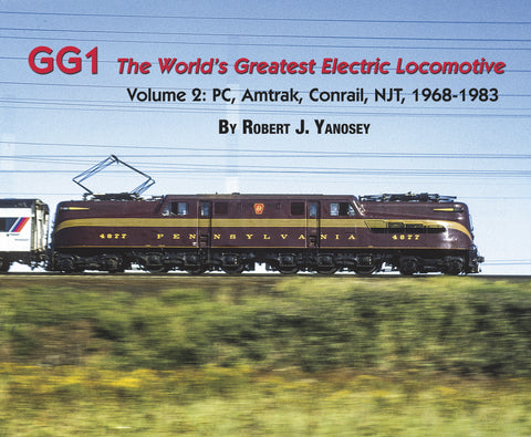 GG1 The World's Greatest Electric Locomotive Volume 2: PC, Amtrak, Conrail, NJT, 1968-1983 (Softcover)<br><i><small>Available November 1, 2017</small></i>