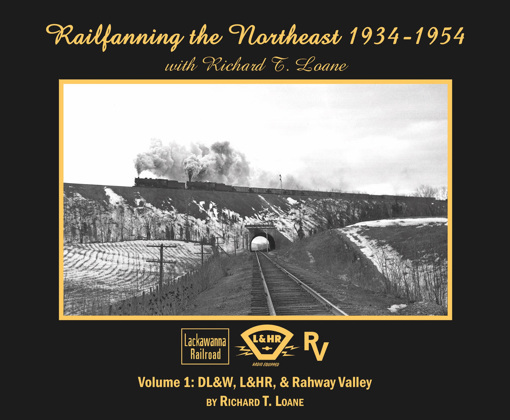 Railfanning the Northeast 1934-1954 with Richard T. Loane Volume 1: DL&W, L&HR, and Rahway Valley (Softcover)<br><i><small>January 5, 2019 Release</small></i>