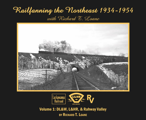 Railfanning the Northeast 1934-1954 with Richard T. Loane Volume 1: DL&W, L&HR, and Rahway Valley (Softcover)
