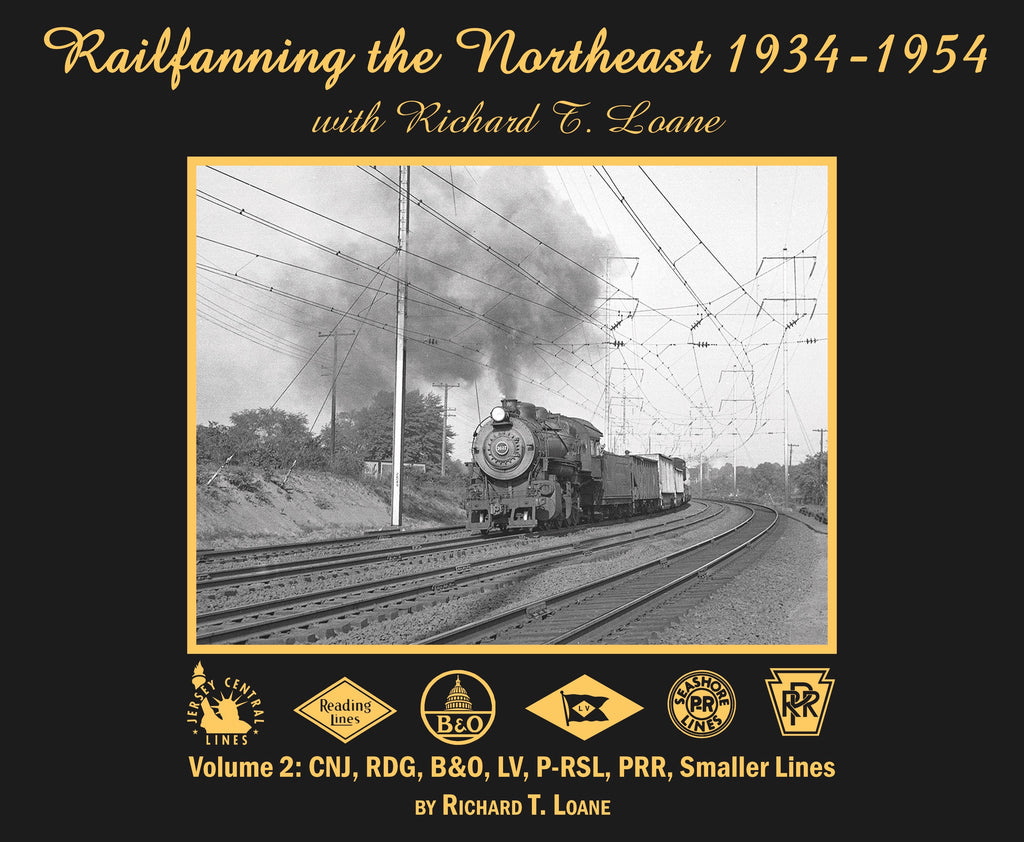Railfanning the Northeast with Richard T. Loane 1934-1954  Volume 2: CNJ, RDG, B&O, PRSL, PRR, Raritan River (Softcover)<br><i><small>Available March 1, 2019</small></i>
