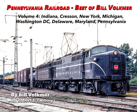 Pennsylvania Railroad - Best of Bill Volkmer Volume 4: Indiana, Cresson, New York, Michigan, Washington DC, Delaware, Maryland, Pennsylvania (Softcover)