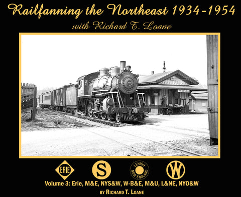 Railfanning the Northeast with Richard T. Loane 1934-1954 Volume 3: Erie, M&E, NYS&W, W-B&E, M&U, L&NE, NYO&W<br><i><small>Available July 1, 2019</small></i>